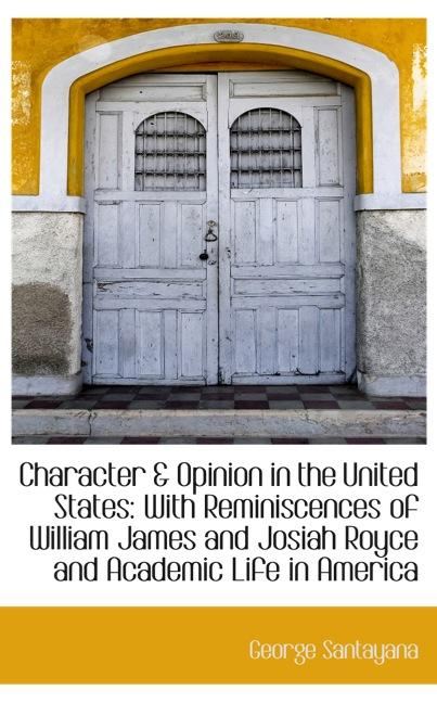 Character & Opinion in the United States: With Reminiscences of William James and Josiah Royce