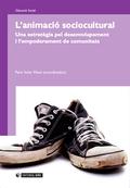 L´ANIMACIÓ SOCIOCULTURAL. UNA ESTRATÈGIA PEL DESENVOLUPAMENT I L´EMPODERAMENT DE COMUNITATS