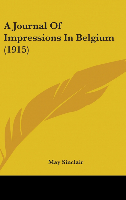 A JOURNAL OF IMPRESSIONS IN BELGIUM (1915)