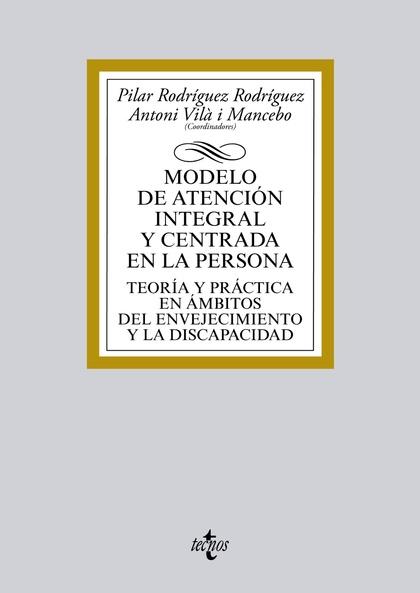 MODELO DE ATENCIÓN INTEGRAL Y CENTRADA EN LA PERSONA : TEORÍA Y PRÁCTICA EN ÁMBITOS DEL ENVEJEC