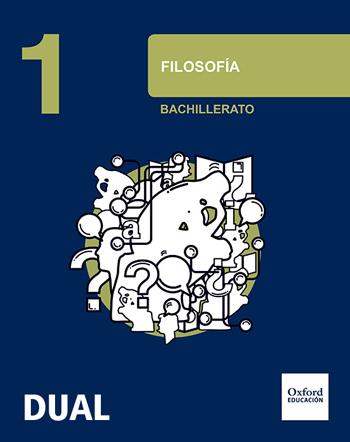 FILOSOFÍA 1.º BACHILLERATO INICIA DUAL. LIBRO DEL ALUMNO.