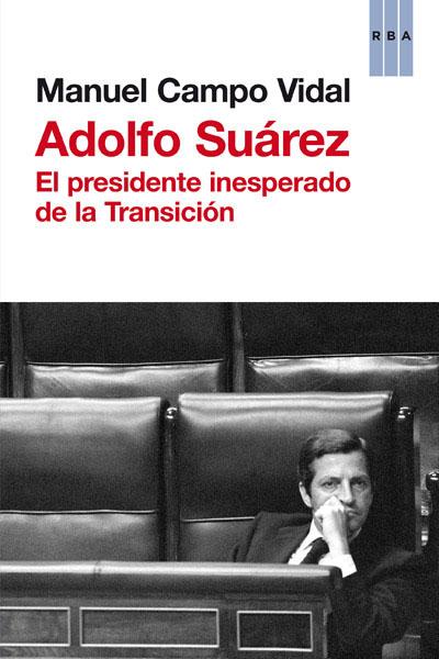 ADOLFO SUÁREZ. EL PRESIDENTE INSESPERADO DE LA TRANSICIÓN