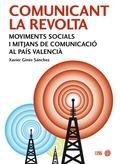 COMUNICANT LA REVOLTA : MOVIMENTS SOCIALS I MITJANS DE COMUNICACIÓ AL PAÍS VALENCIÀ