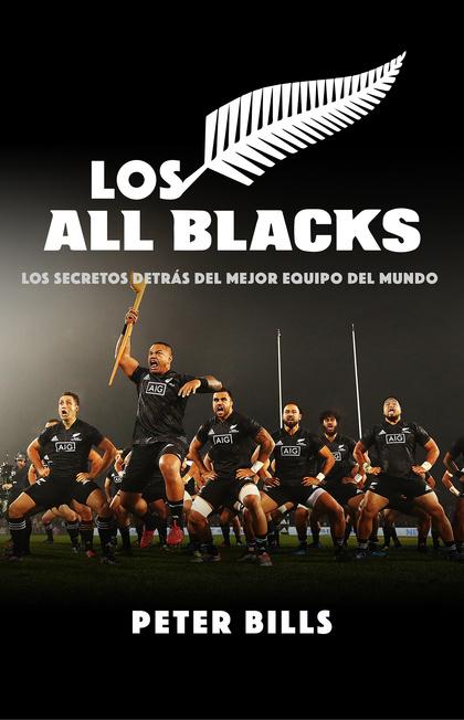 LOS ALL BLACKS. LOS SECRETOS DETRÁS DEL MEJOR EQUIPO DEL MUNDO
