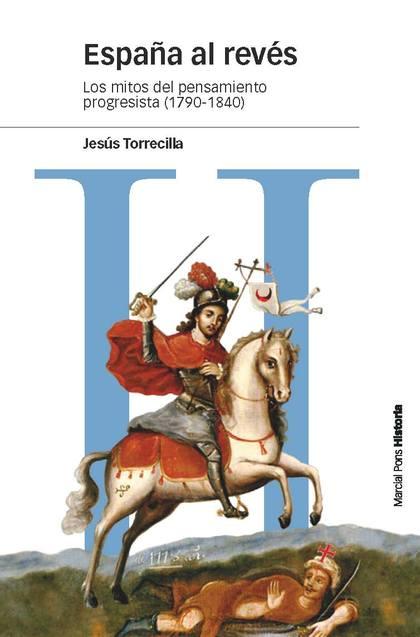 ESPAÑA AL REVÉS. LOS MITOS DEL PENSAMIENTO PROGRESISTA (1790-1840)