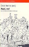 AQUÍ, NO! : ELS CONFLICTES TERRITORIALS A CATALUNYA