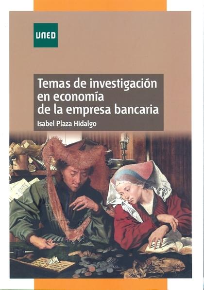 TEMAS DE INVESTIGACIÓN EN ECONOMÍA DE LA EMPRESA BANCARIA