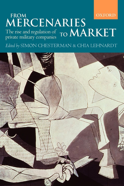 FROM MERCENARIES TO MARKET THE RISE AND REGULATION OF PRIVATE MILITARY COMPANIES