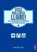 VISCA MALLORCA LLIURE!                                                          CAP A UNA REPÚB