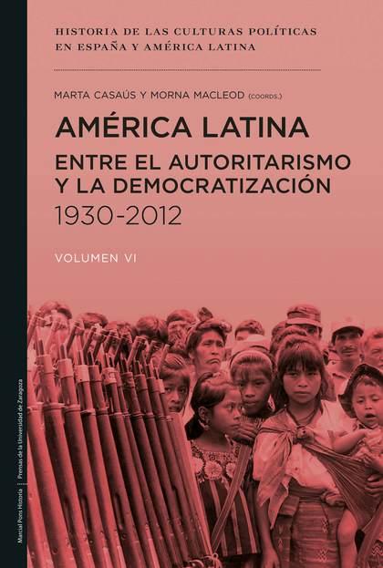 AMÉRICA LATINA ENTRE EL AUTORITARISMO Y LA DEMOCRATIZACIÓN (1930-2012)
