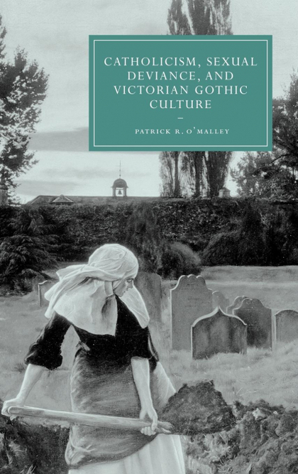 CATHOLICISM, SEXUAL DEVIANCE, AND VICTORIAN GOTHIC CULTURE