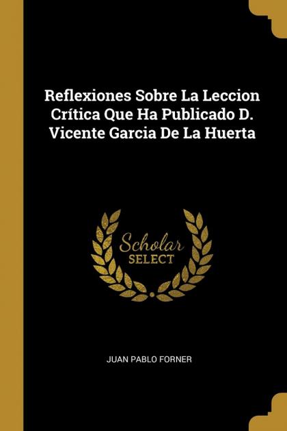 REFLEXIONES SOBRE LA LECCION CRÍTICA QUE HA PUBLICADO D. VICENTE GARCIA DE LA HU.