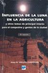 INFLUENCIA DE LA LUNA EN LA AGRICULTURA : Y OTROS TEMAS DE PRINCIPAL INTERÉS PARA EL CAMPESINO