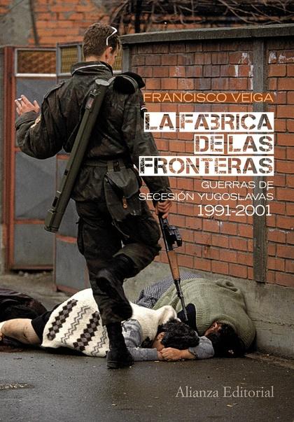 LA FÁBRICA DE LAS FRONTERAS, 1991-2001 : GUERRAS DE SECESIÓN YUGOSLAVAS