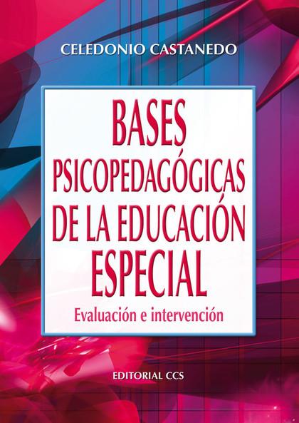 BASES PSICOPEDAGÓGICAS DE LA EDUCACIÓN ESPECIAL: EVALUACIÓN E INTERVENCIÓN