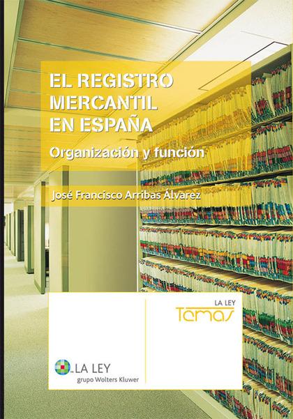 EL REGISTRO MERCANTIL EN ESPAÑA : ORGANIZACIÓN Y FUNCIONAMIENTO