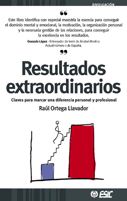 RESULTADOS EXTRAORDINARIOS. CLAVES PARA MARCAR UNA DIFERENCIA PERSONAL Y PROFESIONAL