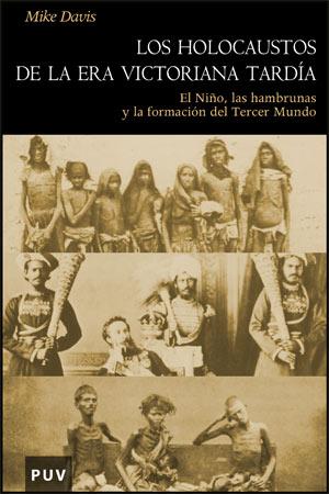 LOS HOLOCAUSTOS DE LA ERA VICTORIANA TARDÍA: EL NIÑO, LAS HAMBRUNAS Y LA FORMACIÓN DEL TERCER M
