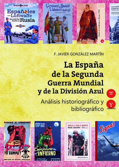 LA ESPAÑA DE LA SEGUNDA GUERRA MUNDIAL Y DE LA DIVISIÓN AZUL. ANÁLISIS HISTORIOG