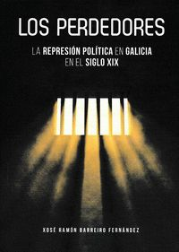 LOS PERDEDORES : LA REPRESIÓN POLÍTICA EN GALICIA EN EL SIGLO XIX