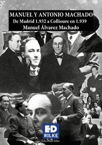 MANUEL Y ANTONIO MACHADO. DE MADRID 1.932 A COLLIOURE 1.939.