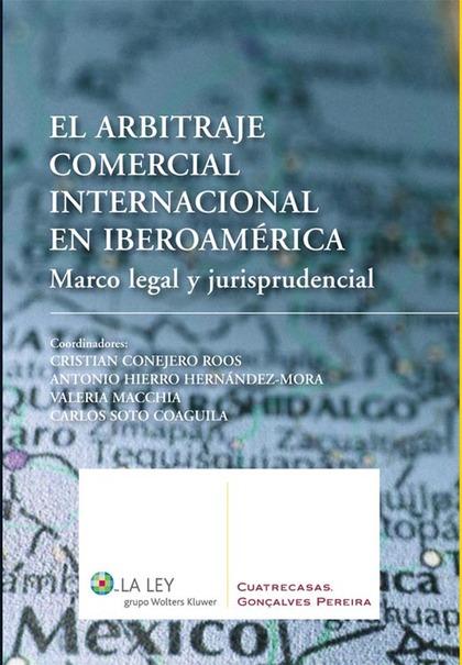 EL ARBITRAJE COMERCIAL INTERNACIONAL EN IBEROAMÉRICA : MARCO LEGAL Y JURISPRUDENCIAL