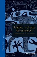 GALILEO Y EL ARTE DE ENVEJECER. MEDITACIONES SOBRE LOS CIELOS NOCTURNOS