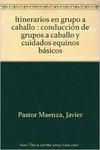 ITINERARIOS EN GRUPO A CABALLO : CONDUCCIÓN DE GRUPOS A CABALLO Y CUIDADOS EQUINOS BÁSICOS