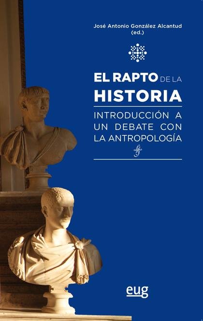 EL RAPTO DE LA HISTORIA. INTRODUCCIÓN A UN DEBATE CON LA ANTROPOLOGÍA