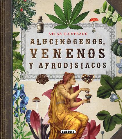 ALUCINÓGENOS, VENENOS Y AFRODISIACOS.