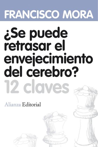 ¿SE PUEDE RETRASAR EL ENVEJECIMIENTO DEL CEREBRO? : 12 CLAVES