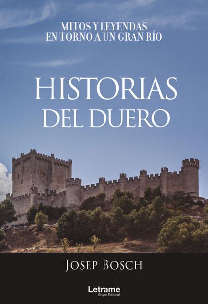 HISTORIAS DEL DUERO. MITOS Y LEYENDAS EN TORNO A UN GRAN RÍO.