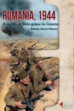 RUMANÍA 1944. EL MARTILLO DE STALIN GOLPEA LOS CÁRPATOS