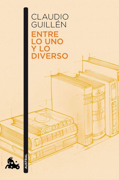 ENTRE LO UNO Y LO DIVERSO. INTRODUCCIÓN A LA LITERATURA COMPARADA (AYER Y HOY)
