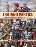 TRAJANO PÁRTICO. LA VICTORIOSAS CAMPAÑAS DE TRAJANO EN PERSIA, 114-117 D.C.