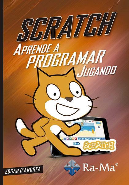 SCRATCH APRENDE A PROGRAMAR JUGANDO CON.