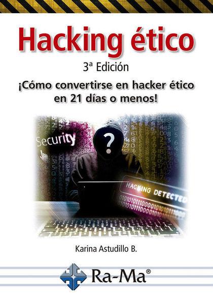 HACKING ETICO COMO CONVERTIRSE EN HACKER ETICO EN 21 DIAS O MENOS.