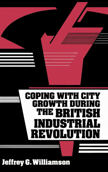 COPING WITH CITY GROWTH DURING THE BRITISH INDUSTRIAL REVOLUTION