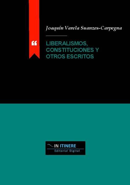LIBERALISMOS, CONSTITUCIONES Y OTROS ESCRITOS