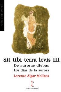 SIT TIBI TERRA LEVIS III                                                        DE AURORAE DIEB