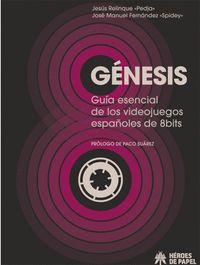 GÉNESIS. GUÍA ESENCIAL DE LOS VIDEOJUEGOS ESPAÑOLES DE 8BITS