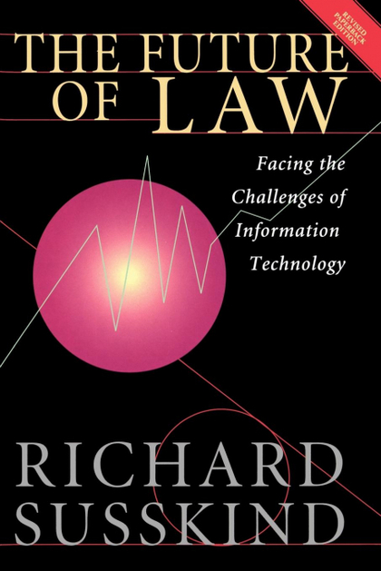 THE FUTURE OF LAW. FACING THE CHALLENGES OF INFORMATION TECHNOLOGY