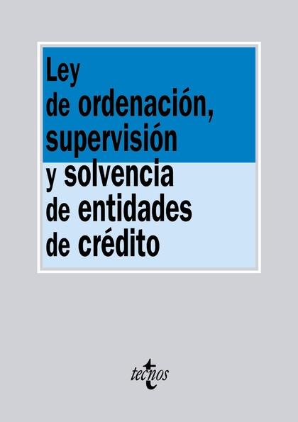 LEY DE ORDENACIÓN, SUPERVISIÓN Y SOLVENCIA DE ENTIDADES DE CRÉDITO.