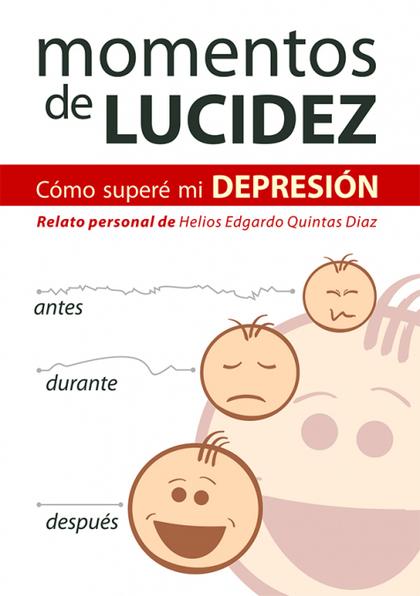 MOMENTOS DE LUCIDEZ. UN RELATO PERSONAL SOBRE CÓMO SALÍ DE LA DEPRESIÓN