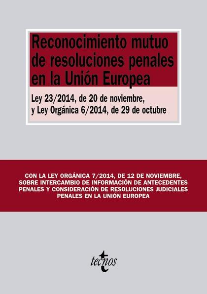 RECONOCIMIENTO MUTUO DE RESOLUCIONES PENALES EN LA UNIÓN EUROPEA : LEY 23-2014, DE 20 DE NOVIEM