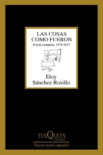 LAS COSAS COMO FUERON. POESÍA COMPLETA, 1974-2017