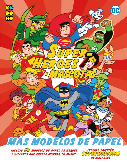 SUPERHÉROES Y MASCOTAS: ¡MÁS MODELOS DE PAPEL!