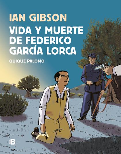 VIDA Y MUERTE DE FEDERICO GARCÍA LORCA.