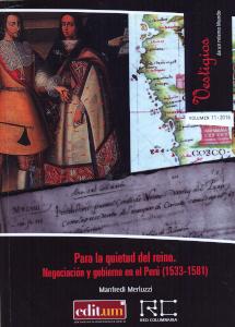 PARA LA QUIETUD DEL REINO. NEGOCIACIÓN Y GOBIERNO EN EL PERÚ (1533-1581)