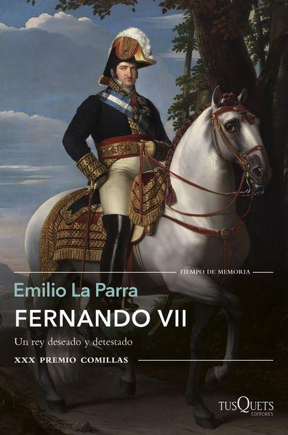 FERNANDO VII. UN REY DESEADO Y DETESTADO. XXX PREMIO COMILLAS